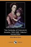 Two Centuries of Costume in America 1620-1820. Volume I (Illustrated Edition) (Dodo Press) - Alice Morse Earle