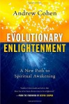 Evolutionary Enlightenment: A New Path to Spiritual Awakening - Andrew Cohen, Deepak Chopra