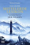 Das große Mittelerde Lexikon: Ein alphabetischer Führer zur Fantasy-Welt von J.R.R. Tolkien - Robert Foster, Helmut W. Pesch