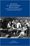 Archives of the Scientific Revolution: The Formation and Exchange of Ideas in Seventeenth-Century Europe - Michael Hunter