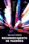 Reconhecimento de Padrões (Bigend, #1) - William Gibson, Fábio Fernandes