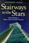 Stairways To The Stars: Skywatching In Three Great Ancient Cultures - Anthony Aveni