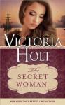 The Secret Woman (Casablanca Classics) - Victoria Holt