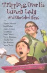 Tripping Over the Lunch Lady and Other School Stories - Nancy E. Mercado, Avi, Sarah Weeks, Angela Johnson, David Lubar, James Proimos, David Rice, Susan Richards Shreve, Terry Trueman, Rachel Vail, Lee Wardlaw