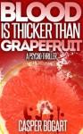 Blood Is Thicker Than Grapefruit - Caspar Bogart