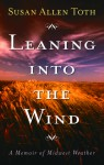 Leaning Into The Wind: A Memoir Of Midwest Weather - Susan Allen Toth