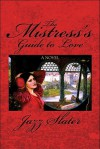 The Mistress's Guide to Love - Jazz Slater