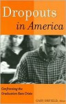 Dropouts in America: Confronting the Graduation Rate Crisis - Gary Orfield