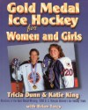 Gold Medal Ice Hockey for Women and Girls - Tricia Dunn, Brian Tarcy