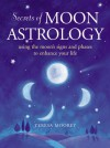 Secrets of Moon Astrology: Using the Moon's Signs and Phases to Enhance Your Life - Teresa Moorey