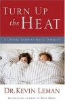 Turn Up the Heat: A Couples Guide to Sexual Intimacy - Kevin Leman