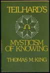 Teilhard's Mysticism of Knowing - Thomas Mulvihill King