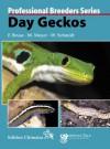 Day Geckos (Professional Breeders Series) - Frank Bruse, Michael Meyer, Wolfgang Schmidt