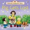 Pig Gets Lost (Usborne Farmyard Tales) - Heather Amery, Stephen Cartwright