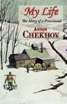 My Life (The Story Of A Provincial) - Anton Chekhov
