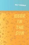 Beer in the Sun: Stories - Walt Foreman
