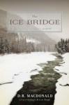 The Ice Bridge: A Novel - D.R. MacDonald