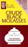 Crude Black Molasses: The Natural Wonder Food - Cyril Scott, John B. Lust