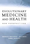 Evolutionary Medicine and Health: New Perspectives - Wenda Trevathan