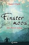 Finstermoos - Aller Frevel Anfang: Band 1 - Janet Clark