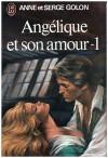 Angelique et son amour - 1 - Anne Golon