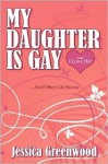 My Daughter Is Gay, and I Love Her: And Other Life Stories - Jessica Greenwood