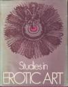 Studies In Erotic Art - Theodore Bowie, Otto J. Brendel, Paul H. Gebhard, Robert Rosenblum, Leo Steinberg