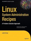 Linux System Administration Recipes: A Problem-Solution Approach - Juliet Kemp