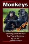 Monkeys - For Kids: Amazing Animal Books For Young Readers (Volume 1) - John E Davidson, Annalee Davidson