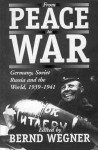 From Peace to War: Germany, Soviet Russia, and the World, 1939-1941 - Bernd Wegner, Germany Militargeschichtliches Forschungsamt