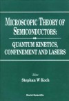 Microscopic Theory of Semiconductors: Quantum Kinetics, Confinement and Lasers - Stephan W. Koch