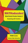 MATHadazzles Mind Stretch Puzzles Volume 4: Reasoning with Fractions - Thomas B. Allen, Carole E. Greenes, Mary C. Cavanagh, Sebastian Moore, Tanner Wolfram, Jason Luc, Yifan Tian, Porter Aller Aller, Mounia Baize, Maria deGrasse, Steven Greenes, Aidan Macias, Samia Koudssi, Joselyn Ly, Nickoli Mckenzie, Ethan Organista, Jacob Organista, Seq