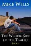 The Wrong Side of the Tracks - Book 2 - Mike Wells