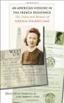 An American Heroine in the French Resistance: The Diary and Memoir of Virginia D'Albert-Lake (World War II: The Global, Human, and Ethical Dimension) - Judy Barrett Litoff, Virginia d'Albert-Lake