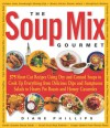 The Soup Mix Gourmet: 375 Short-Cut Recipes Using Dry and Canned Soups to Create Everything from Delicious Dips and Sumptuous Salads to Hearty Pot Roasts and Homey Casseroles - Diane Phillips