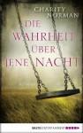 Die Wahrheit über jene Nacht: Roman - Charity Norman, Veronika Dünninger