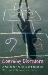 Learning Disorders: A Guide for Parents and Teachers - William Feldman