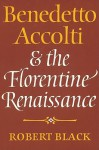 Benedetto Accolti and the Florentine Renaissance - Robert Black