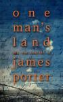 One Man's Land: The War Journal Of James Porter - James Porter, Adam M. Booth