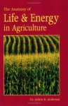 The Anatomy of Life & Energy in Agriculture - Arden B. Andersen