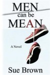 Men Can Be Mean: : A Novel - Sue Brown