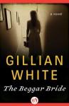 The Beggar Bride: A Novel - Gillian White