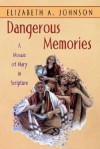 Dangerous Memories: A Mosaic of Mary in Scripture - Elizabeth A. Johnson