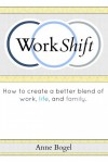 Work Shift: How to Create a Better Blend of Work, Life, and Family - Anne Bogel