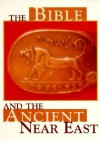 The Bible and the Ancient Near East - Cyrus H. Gordon