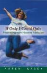 If Only I Could Quit: Recovering From Nicotine Addiction - Karen Casey