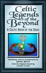 Celtic Legends Of The Beyond: A Celtic Book Of The Dead - Anatole Le Braz, Derek Bryce