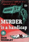 Murder Is a Handicap - Dick Wordley