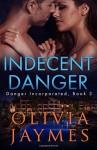 Indecent Danger (Danger Incorporated) (Volume 3) - Olivia Jaymes