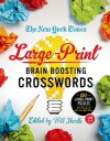 The New York Times Large-Print Brain-Boosting Crosswords: 120 Large-Print Easy to Hard Puzzles from the Pages of The New York Times - The New York Times, Will Shortz